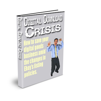 Product picture The Digital Download Crisis Ebook How to Save Your Digital Goods Business Amid the Changes in eBays Listing Policies w/ MRR